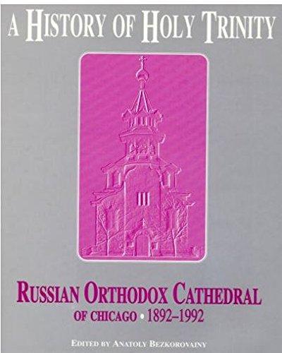 A History of Holy Trinity Russian Orthodox Cathedral of Chicago, - Holy Trinity Orthodox