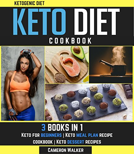 KETOGENIC DIET: KETO DIET COOKBOOK - Keto for Beginners, Keto Meal Plan Recipe Cookbook, Keto Dessert Recipes (Ketogenic cookbook) by Cameron Walker