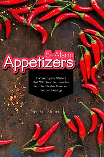5-Alarm Appetizers: Hot and Spicy Starters That Will Have You Reaching for The Garden Hose and Second Helpings by [Stone, Martha]