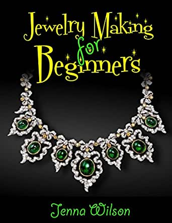 Jewelry Making for Beginners: Use Jewelry Making to Make a
