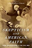 "Christopher Grasso, ""Skepticism and American Faith: From the Revolution to the Civil War"" (Oxford University Press, 2018)"