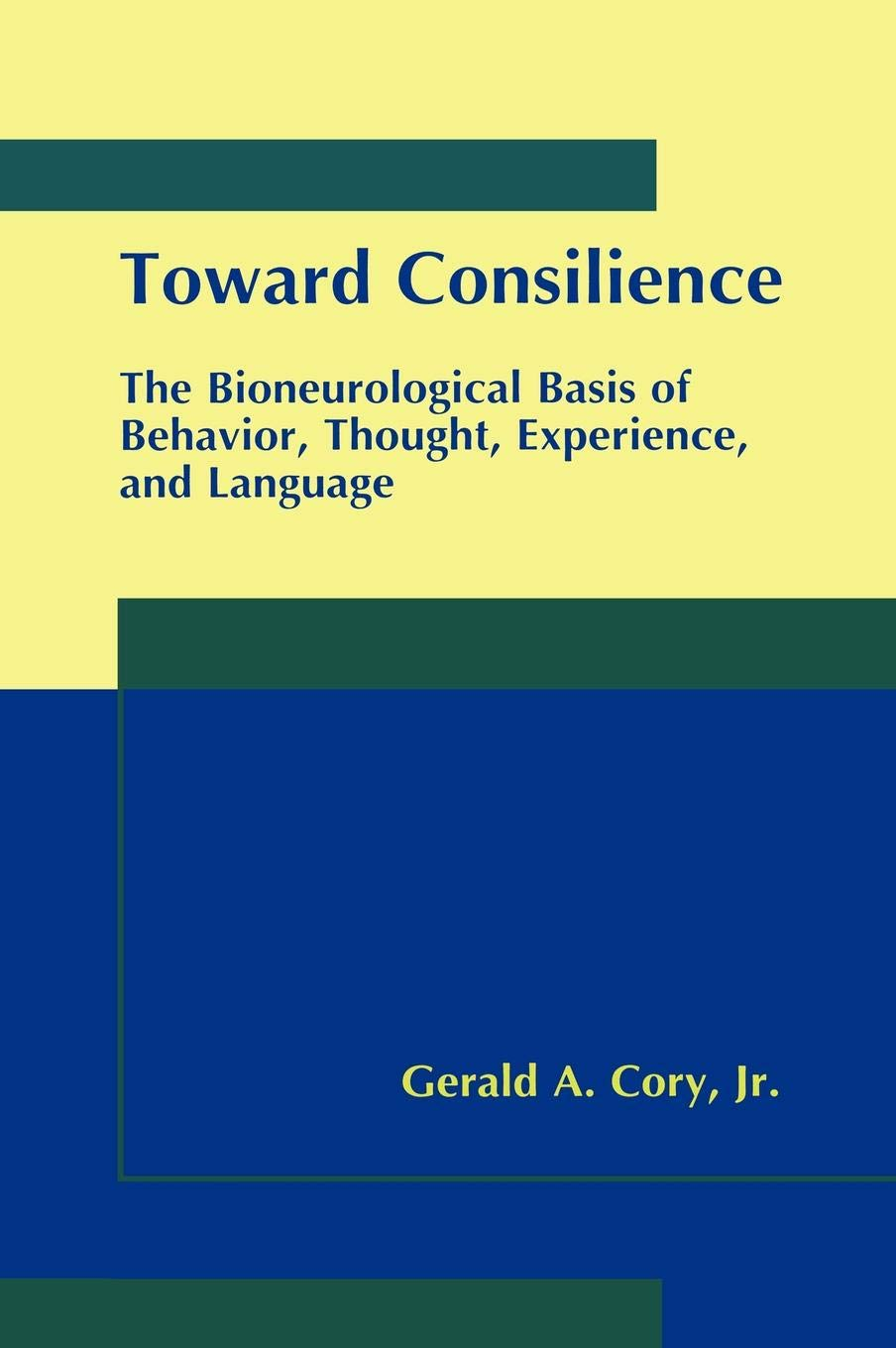 Toward Consilience: The Bioneurological Basis of Behavior, Thought, Experience, and Language by Springer