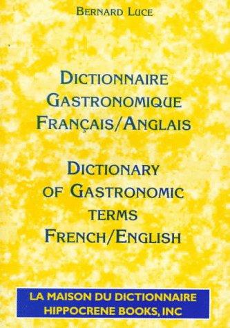 Dictionnaire Gastronomique Francais/Anglais - Dictionary of Gastronomic Terms French/English