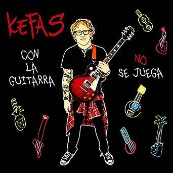 Con La Guitarra No Se Juega de Kefas en Amazon Music - Amazon.es