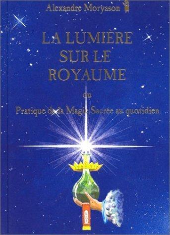 La Lumière Sur Le Royaume Ou Pratique De La Magie Sacrée Au Quotidien, Tome 1 French Hardcover May 1, 2000