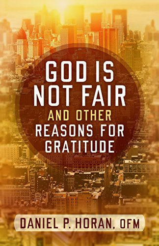 God Is Not Fair, and Other Reasons for Gratitude by [Horan, Daniel P.]
