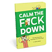 Calm The Fck Down: The Only Parenting Technique You'll Ever Need