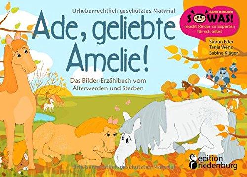 Ade, geliebte Amelie! Das Bilder-Erzählbuch vom Älterwerden und Sterben (SOWAS!)