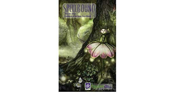 Spellbound Fall 2013: Creatures of the Deep Dark Woods (Spellbound E-zine Book 4)