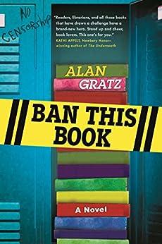 Ban This Book: A Novel by [Gratz, Alan]
