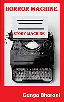 Story Machine: Horror Writing Prompts: Start Writing Today (Creative Writing Prompts and Plots Book 4) by [Vasudevan, Ganga Bharani]