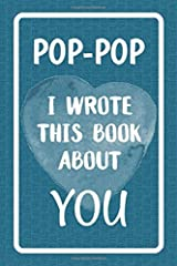 Pop-Pop I Wrote This Book About You: Fill In The Blank Book For What You Love About Pop-Pop. Perfect For Pop-Pop's Birthday, Father's Day, Christmas Or Just To Show Pop-Pop You Love Him! Paperback