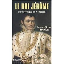 ROI JÉRÔME (LE) : FRÈRE PRODIQUE DE NAPOLÉON