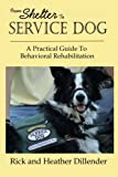 img - for From Shelter To Service Dog: A Practical Guide To Behavioral Rehabilitation book / textbook / text book