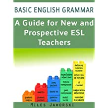 Basic English Grammar: A Guide for New and Prospective ESL Teachers: CELTA Preparation (ESL Resources for New and Prospective Teachers Book 1)