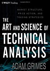 The Art & Science of Technical Analysis: Market Structure, Price Action & Trading Strategies (Wiley Trading)
