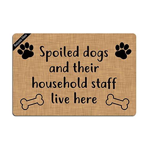 Spoiled Dogs And Their Household Staff Live Here Doormat Entrance Floor Mat Funny Doormat Door Mat Decorative Indoor Outdoor Doormat Non-woven 23.6 By 15.7 Inch Machine Washable Fabric Top by Ruiyida Mats