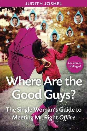 Where Are The Good Guys?: The Single Woman's Guide to Meeting Mr. Right Offline