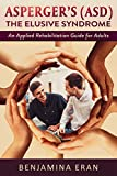 Asperger's (ASD) The Elusive Syndrome: An Applied Rehabilitation Guide for Adults