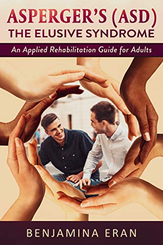 #1 New Release in Rehabilitation!  Asperger's (ASD) The Elusive Syndrome: An Applied Rehabilitation Guide for Adults  by Benjamina Eran