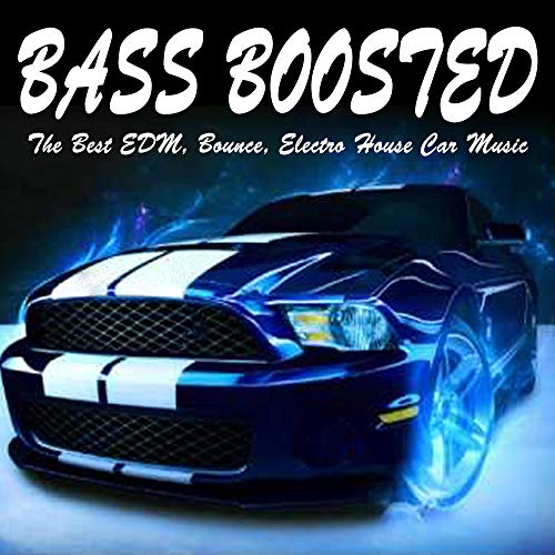 Bass Boosted (The Best EDM, Bounce, Electro House Car Music Mix) [Explicit]
