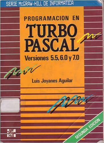 Programacion En Turbo Pascal V.5.5 6.0 y 7.0 (Spanish Edition): Luis Joyanes Aguilar: 9788448101275: Amazon.com: Books