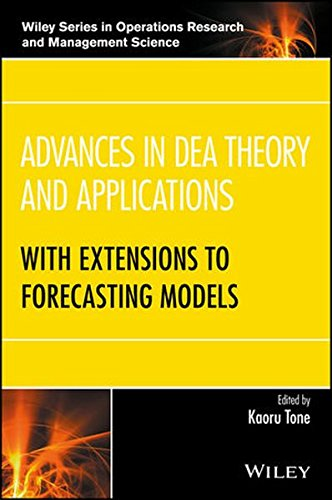 Advances in DEA Theory and Applications: With Extensions to Forecasting Models (Wiley Series in Operations Research and Management Science)