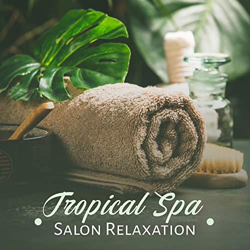 (Tropical Spa Salon Relaxation: 2019 New Age Soothing Music for Spa & Wellness, Massage Aromatherapy, Sauna, Hot Bath Background)