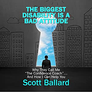 The Biggest Disability Is a Bad Attitude Audiobook