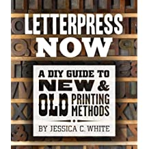 Letterpress Now: A DIY Guide to New & Old Printing Methods