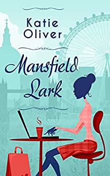 Mansfield Lark (Dating Mr Darcy Book 3) by [Oliver, Katie]