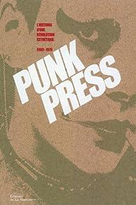 Punk press, l'histoire d'une révolution esthétique 1969-1979 par Vincent Bernière