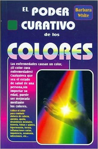 Descargar libros en pdf gratis en línea El Poder Curativo de Los Colores/ The Healing Power of Colors PDF CHM ePub