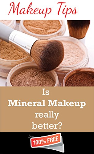 Makeup Tips : Is Mineral Makeup Really Better?: Free Edition ()