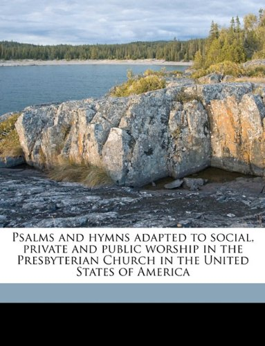 Psalms and hymns adapted to social, private and public worship in the Presbyterian Church in the United States of America pdf epub