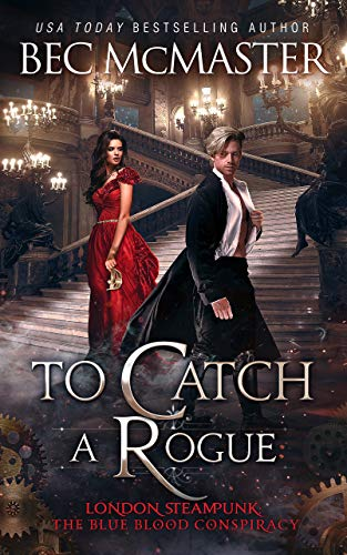 To Catch A Rogue (London Steampunk: The Blue Blood Conspiracy)