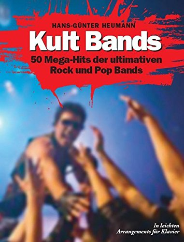Kult Bands - 50 Mega-Hits der ultimativen Pop und Rock Bands in leichten Arrangements für Klavier