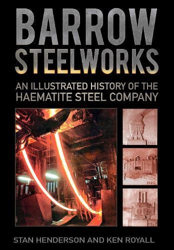 Barrow Steelworks: An Illustrated History of the Haematite Steel Company