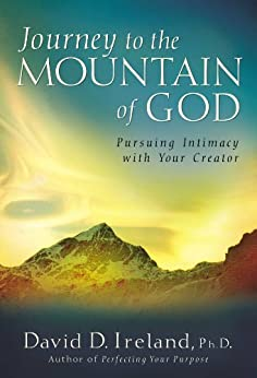 Journey to the Mountain of God: Pursuing Intimacy with Your Creator by [Ireland, David D.]