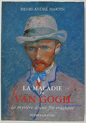 En ligne téléchargement gratuit La Maladie de Van Gogh : Le mystère d'une fin tragique pdf, epub ebook