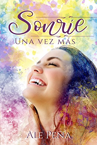 Sonríe: Una Vez Más (Volumen Independiente) (Spanish Edition) de [Peña, Ale]