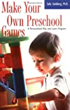 Make Your Own Preschool Games, Sally Goldberg, 1555613446