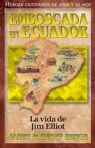 La vida de Jim Elliot: Emboscada en Ecuador (Heroes cristianos de ayer de hoy) (Heroes Cristianos de Ayer y Hoy) (Spanish Edition) [Janet Benge - Geoff Benge] (Tapa Blanda)