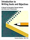 Introduction to Writing Goals and Objectives : A Manual for Recreation Therapy Students and Entry-Level Professionals, Melcher, Suzanne, 1892132109