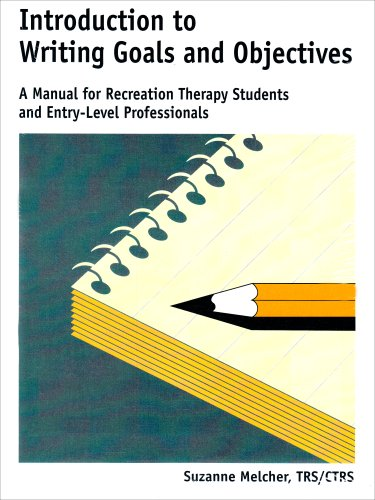 Introduction to Writing Goals and Objectives: A Manual for Recreation Therapy Students and Entry-Level Professionals