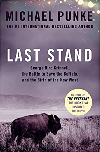Book Last Stand: George Bird Grinnell, the Battle to Save the Buffalo, and the Birth of the New West
