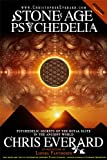 STONE AGE PSYCHEDELIA by Chris Everard (Psychedelic Secrets of the Royal Elite in the Ancient World)