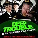 Deep Trouble: The Complete Series 2 Radio/TV Program by Jim Field Smith, Ben Willbond Narrated by Jim Field Smith, Ben Willbond, Katherine Jakeways