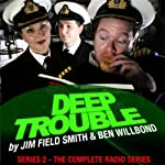 Deep Trouble: Complete Series 2 | Jim Field Smith,Ben Willbond