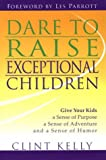 Dare to Raise Exceptional Children, Clint Kelly, 157778152X